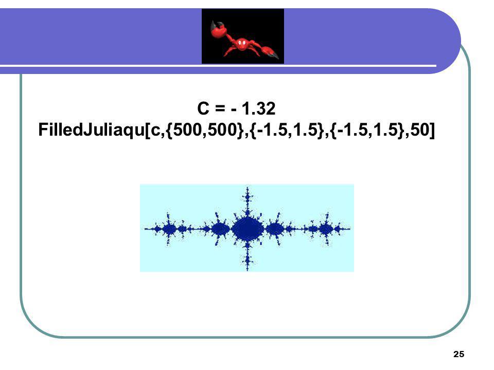 C = - 1.32 FilledJuliaqu[c,{500,500},{-1.5,1.5},{-1.5,1.5},50]